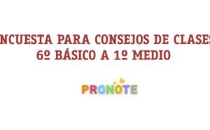 ENCUESTA PARA LOS CONSEJOS DE CLASES 6º BÀSICO A 1ºM EN PRONOTE